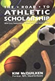 The Road to Athletic Scholarship: What Every Student-Athlete, Parent & Coach Needs to Know