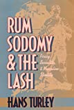 Rum, Sodomy and the Lash: Piracy, Sexuality, and Masculine Identity by Hans Turley