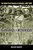 Buy Bananas And Business: The United Fruit Company In Colombia, 1899-2000 from Amazon
