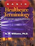 Basic Healthcare Terminology : With Anatomy Coloring Exercises (Paperback, 1995) by Author: R. Whitney Williams