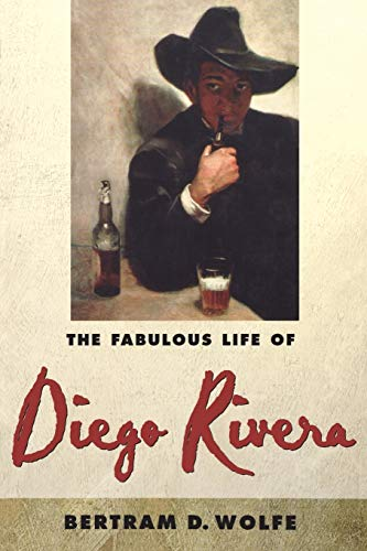 The Fabulous Life of Diego Rivera by Bertram D. Wolfe, Diego Rivera
