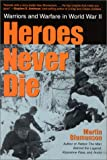 Heroes Never Die: Warriors and Warfare in World War II
