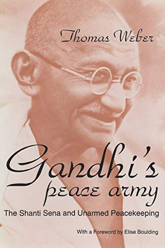 Gandhi's Peace Army: The Shanti Sena and Unarmed Peacekeeping (Syracuse Studies on Peace and Conflict Resolution)