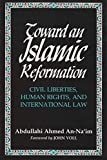 Toward an Islamic Reformation: Civil Liberties, Human Rights, and International Law (Contemporary Issues in the Middle East)/Abdullahi Ahmed An-Na`Im