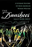 The Banshees: A Literary History of Irish American Women Writers