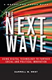 The Next Wave: Using Digital Technology to Further Social and Political Innovation (Brookings FOCUS Book), West, Darrell M.