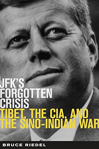 JFK's Forgotten Crisis: Tibet, the CIA, and Sino-Indian War, Riedel, Bruce