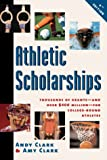 Athletic Scholarships: Thousands of Grants-And over $400 Million-For College-Bound Athletes (Athletic Scholarships, 4th Ed (Paper))