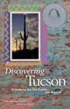 Discovering Tucson: A Guide to the Old Pueblo ... and Beyond