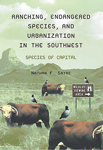Ranching, Endangered Species, and Urbanization in the Southwest: Species of Capital (La Frontera: Environmental History of the Borderlands), Sayre, Nathan F.