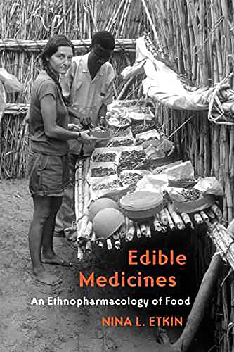 Edible Medicines: An Ethnopharmacology of Food, Etkin, Nina L.