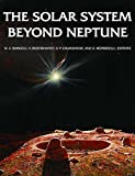 The Solar System Beyond Neptune