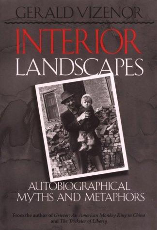 Interior Landscapes: Autobiographical Myths and Metaphors, Gerald Vizenor