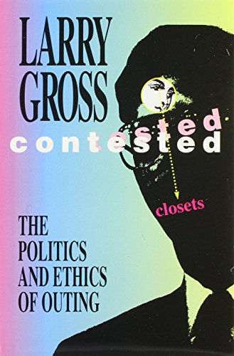 Contested Closets: The Politics and Ethics of Outing
