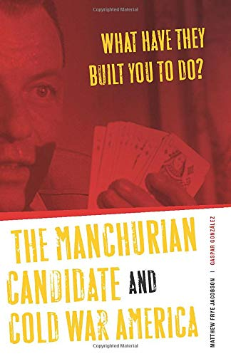 What Have They Built You to Do?: The Manchurian Candidate and Cold War America [Paperback]