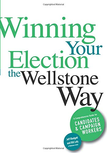 Winning Your Election the Wellstone Way: A Comprehensive Guide for Candidates and Campaign Workers, Blodgett, Jeff; Lofy, Bill; Goldfarb, Ben; Peterson, Erik