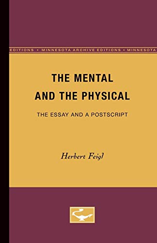 The Mental and the Physical: The Essay and a Postscript, by Feigl, H.