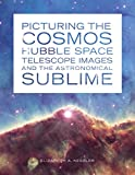 cover of Picturing the cosmos :Hubble Space Telescope images and the astronomical sublime /Elizabeth A. Kessler.