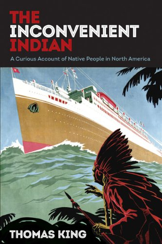 The Inconvenient Indian: A Curious Account of Native People in North America, King, Thomas
