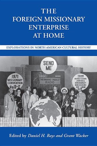 The Foreign Missionary Enterprise at Home: Explorations in North American Cultural History (Religion & American Culture)