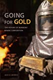 Going for gold [electronic resource] : the history of Newmont Mining Corporation