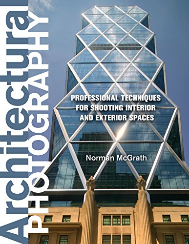 Architectural Photography: Professional Techniques for Shooting Interior and Exterior Spaces