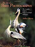 The Art of Bird Photography: The Complete Guide to Professional Field Techniques