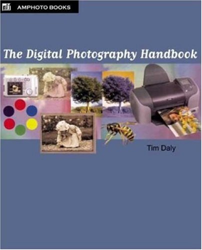 The Digital Photography Handbook: An Easy-To-Use Basic Guide for Everybody
