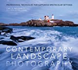 Contemporary Landscape Photography: Professional Techniques for Capturing Spectacular Settings by Carl Heilman, Greta Heilman-Cornell