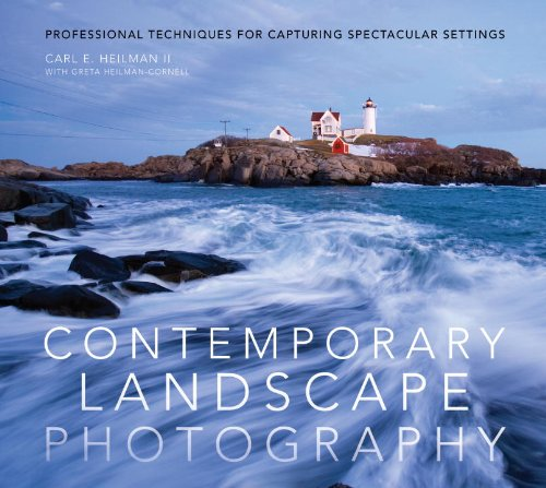 Contemporary Landscape Photography: Professional Techniques for Capturing Spectacular Settings