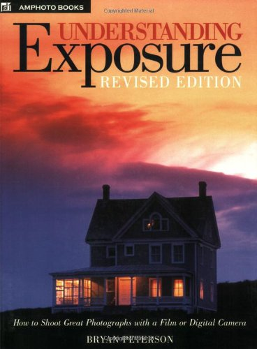 Understanding Exposure: How to Shoot Great Photographs with a Film or Digital Camera (Updated Edition)