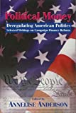 Political Money : Deregulating American Politics, Selected Writings on Campaign Finance Reform (Hoover Institution Press Publication, 459)