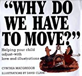 """Why Do We Have to Move?"": Helping Your Child Adjust-With Love and Illustrations"