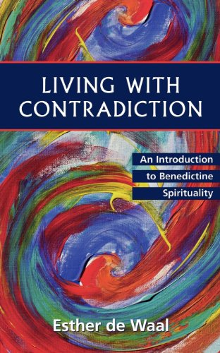 Living with Contradiction: An Introduction to Benedictine Spirituality, de Waal, Esther