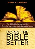 Doing the Bible Better: The Bible Challenge and the Transformation of the Episcopal Church, Zabriskie, Marek P.