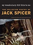 Book Cover: My Vocabulary Did This To Me: The Collected Poetry Of Jack Spicer by Jack Spicer