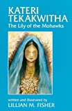 Kateri Tekakwitha: The Lily of the Mohawks (Saints and Holy People) by Lillian M. Fisher, Pauline Books & Media
