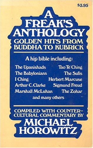 A freak's anthology: Being a golden hits from Buddha to Kubrick, Horowitz, Michael G