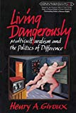 Living Dangerously: Multiculturalism and the Politics of Difference (Counterpoints : Studies in the Postmodern Theory of Education, Vol 1)