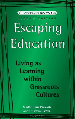Escaping Education: Living as Learning within Grassroots Cultures (Counterpoints), Prakash, Madhu Suri; Esteva, Gustavo