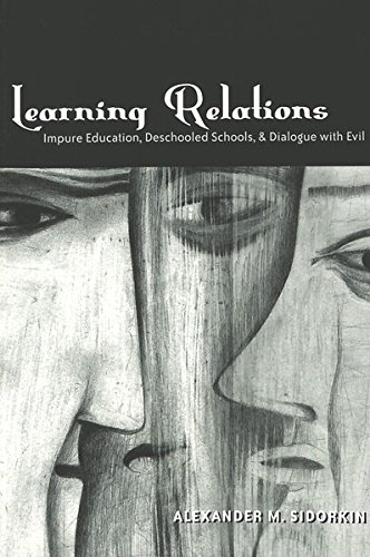 Learning Relations: Impure Education, Deschooled Schools, and Dialogue with Evil (Counterpoints), Sidorkin, Alexander M.