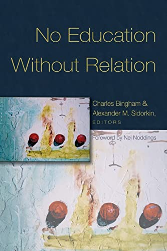 No Education Without Relation: Foreword by Nel Noddings (Counterpoints)