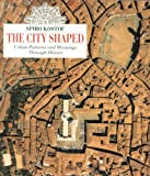 City Shaped: Urban Patterns and Meanings Through History by Spiro Kostof