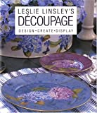 Leslie Linsley's Découpage: Design * Create * Display