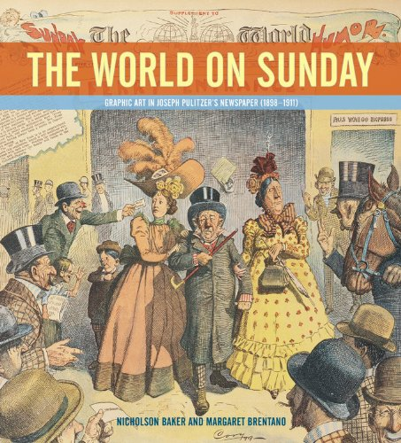 The World on Sunday : Graphic Art in Joseph Pulitzer's Newspaper (1898 - 1911)