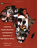 Improving Health, Nutrition and Population Outcomes in Sub-Saharan Africa: The Role of the World Bank (Sub-Saharan Africa and the World Bank)