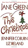 This Christmas by Jane Green, Jennifer Coburn, Liz Ireland