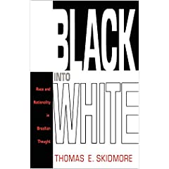 Black into White: Race and Nationality in Brazilian Thought