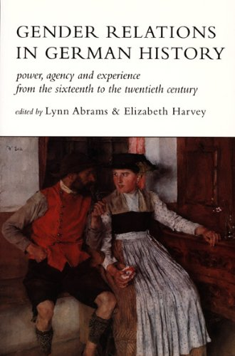 Gender Relations in German History: Power, Agency, and Experience from the Sixteenth to the Twentieth Century, Abrams, Lynn; Harvey, Elizabeth