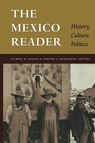 The Mexico Reader: History, Culture, Politics (The Latin America Readers) - Gilbert M. Joseph, Timothy J. Henderson